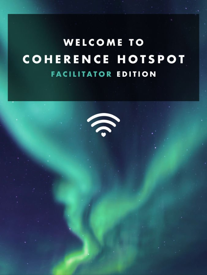 Welcome Coherence Hotspot - Facilitator Edition